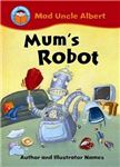 Start Reading: Mad Uncle Albert: Mum\'s Robot