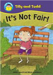 Start Reading: Tilly and Todd: It\'s Not Fair!