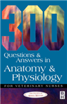 300 Questions and Answers in Anatomy and Physiology for Vet