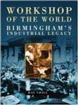 Workshop of the World: Birmingham\'s Industrial Heritage