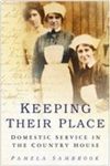 Keeping Their Place: Domestic Service in the Country House 1700-1920