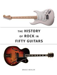 History of Rock in Fifty Guitars