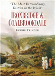 Most Extraordinary District in the World: Ironbridge & Coalb