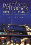 The Dartford-Thurrock River Crossing: A Photographic History