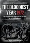 The Bloodiest Year 1972: British Soldiers in Northern Ireland, in their Own Words
