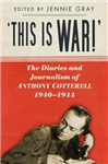 \'This is WAR!\': The Diaries and Journalism of Anthony Cotterell 1940-1944