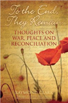 To the End, They Remain: Thoughts on War, Peace and Reconciliation