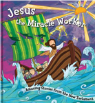Jesus, The Miracle Worker: Amazing Stories from the New Testament