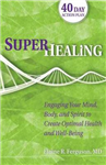 Superhealing: Feeding Your Mind, Body, and Spirit to Create Optimal Health and Well-Being