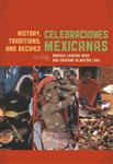 Celebraciones Mexicanas: History, Traditions, and Recipes