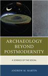 Archaeology beyond Postmodernity: A Science of the Social