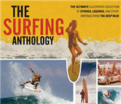 The Surfing Anthology: The Ultimate Illustrated Collection of Stories, Legends, and Other Writings from the Deep Blue