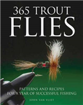 365 Trout Flies: Patterns and Recipes for a Year of Successful Fishing
