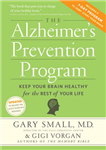 The Alzheimer\'s Prevention Program: Keep Your Brain Healthy for the Rest of Your Life