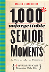 1,000 Unforgettable Senior Moments, 2nd ed.