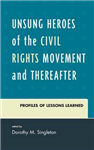 Unsung Heroes of the Civil Rights Movement and Thereafter: Profiles of Lessons Learned