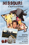 Missouri Curiosities: Quirky Characters, Roadside Oddities & Other Offbeat Stuff