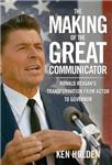Making of the Great Communicator: Ronald Reagan\'s Transformation From Actor To Governor