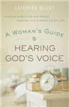 A Woman\'s Guide to Hearing God\'s Voice: Finding Direction and Peace Through the Struggles of Life