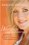Worship Changes Everything: Experiencing God\'s Presence in Every Moment of Life