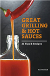 Great Grilling and Hot Sauces: 21 Recipes and Tips