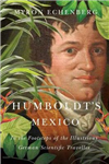 Humboldt\'s Mexico: In the Footsteps of the Illustrious German Scientific Traveller