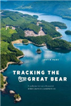 Tracking the Great Bear: How Environmentalists Recreated British Columbia\'s Coastal Rainforest