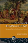 Old Man\'s Playing Ground: Gaming and Trade on the Plains/Plateau Frontier