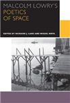 Malcolm Lowry\'s Poetics of Space