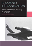 A Journey in Translation: Anne Hebert\'s Poetry in English