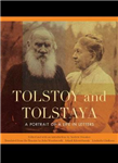 Tolstoy and Tolstaya: A Portrait of a Life in Letters