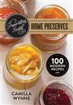 Preservation Society Home Preserves: 100 Modern Recipes