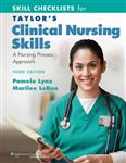 Skill Checklists for Taylor\'s Clinical Nursing Skills: A Nursing Process Approach