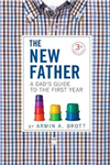 The New Father: A Dad\'s Guide to the First Year