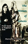 The Women of Genesis: From Sarah to Potiphar\'s Wife