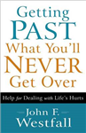 Getting Past What You\'ll Never Get Over: Help for Dealing with Life\'s Hurts