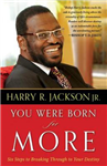 You Were Born for More: Six Steps to Breaking Through to Your Destiny