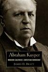 Abraham Kuyper: Modern Calvinist, Christian Democrat