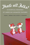 That\'s All Folks?: Ecocritical Readings of American Animated Features