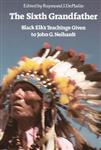 The Sixth Grandfather: Black Elk\'s Teachings Given to John G. Neihardt