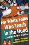 For White Folks Who Teach in the Hood... and the Rest of Y'a