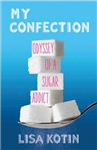 My Confection: Odyssey of a Sugar Addict