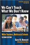 We Can\'t Teach What We Don\'t Know: White Teachers, Multiracial Schools