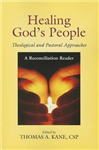 Healing God\'s People: Theological and Pastoral Approaches;  A Reconciliation Reader