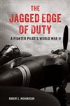 The Jagged Edge of Duty: A Fighter Pilot\'s World War II