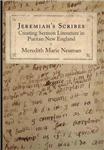 Jeremiah\'s Scribes: Creating Sermon Literature in Puritan New England