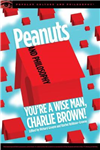 Peanuts and Philosophy: You\'re a Wise Man, Charlie Brown!