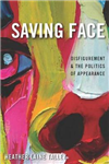 Saving Face: Disfigurement and the Politics of Appearance