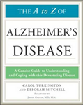 The A to Z of Alzheimer\'s Disease: A Concise Guide to Understanding and Coping with This Devastating Disease