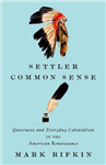 Settler Common Sense: Queerness and Everyday Colonialism in the American Renaissance